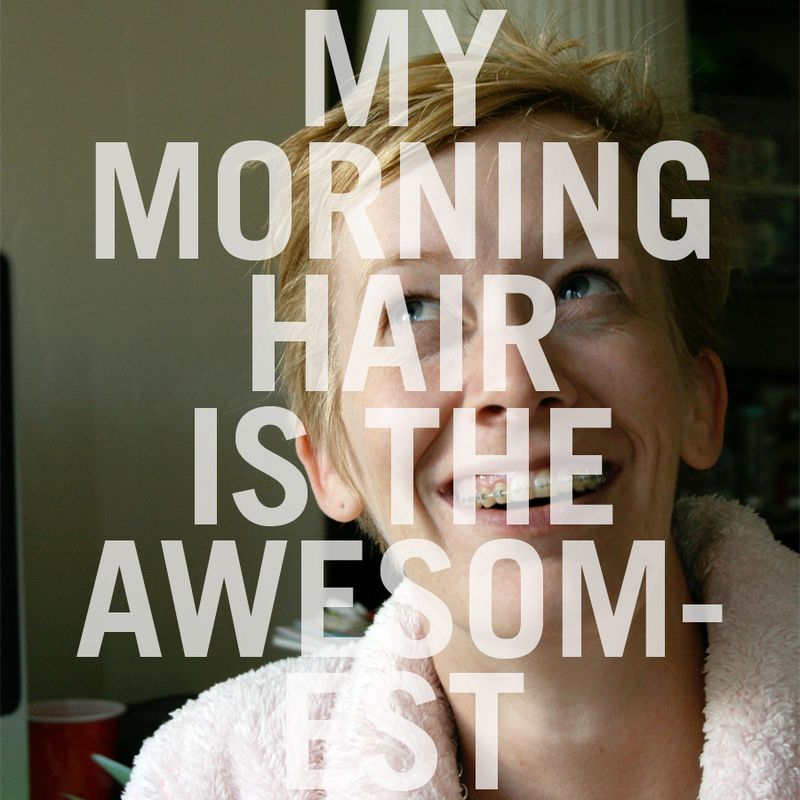 Awesomest Morning Hair